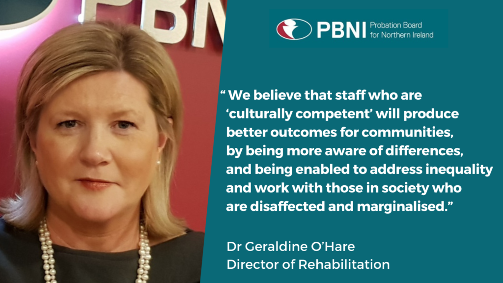 """We believe that staff who are 'culturally competent' will produce better outcomes for communities, by being more aware of differences, and being enabled to address inequality and work with those in society who are disaffected and marginalised. Director of Rehabilitation Dr Geraldine O'Hare"