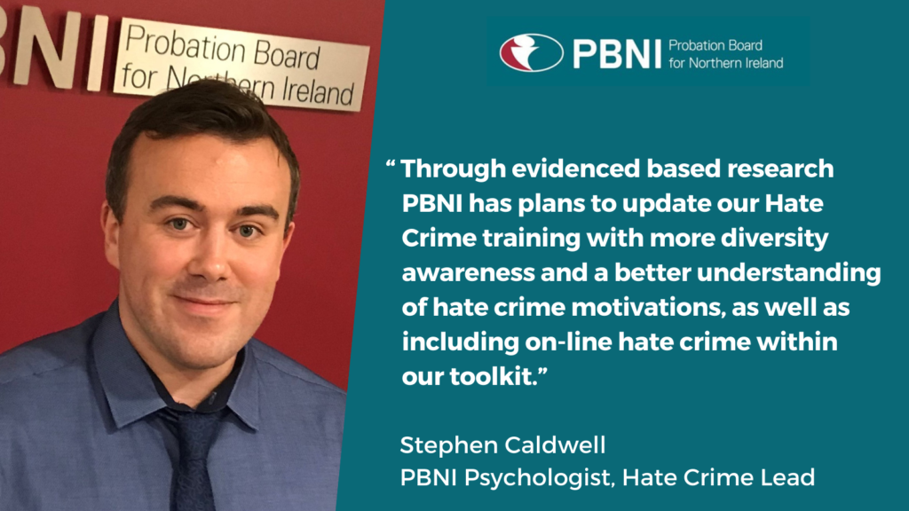 """Through evidenced based research PBNI has plans to update our Hate Crime training with more diversity awareness and a better understanding of hate crime motivations, as well as including on-line hate crime within our toolkit."" PBNI Psychologist Hate Crime Lead Stephen Caldwell"