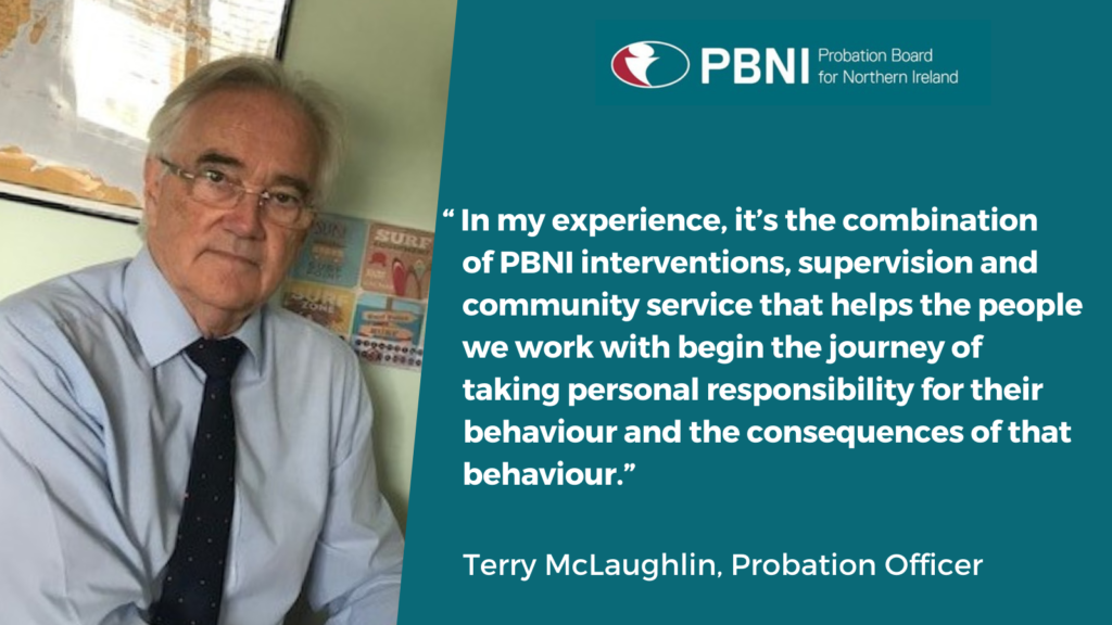 """Some have very dysfunctional lives. In my experience, it's the combination of PBNI interventions, supervision and community service that helps them begin the journey of taking personal responsibility for their behaviour and the consequences of that behaviour."" Probation Officer Terry McLaughlin"